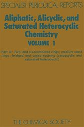 Aliphatic, Alicyclic and Saturated Heterocyclic Chemistry by W Parker