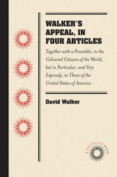 Walker's Appeal, in Four Articles: Together with a Preamble, to the Coloured Citizens of the World, but in Particular, and Very Expressly, to Those of the United States of America