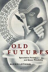Old Futures: Speculative Fiction and Queer Possibility
