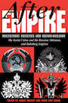 After Empire: Multiethnic Societies And Nation-building: The Soviet Union And The Russian, Ottoman, And Habsburg Empires