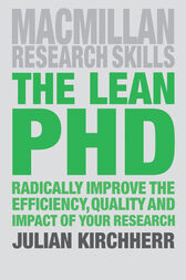 The Lean PhD: Radically Improve the Efficiency, Quality and Impact of Your Research