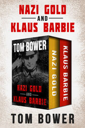 Nazi Gold and Klaus Barbie by Tom Bower