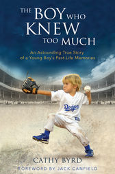 The Boy Who Knew Too Much: An Astounding True Story of a Young Boy's Past-Life Memories