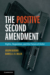 The Positive Second Amendment: Rights, Regulation, and the Future of Heller