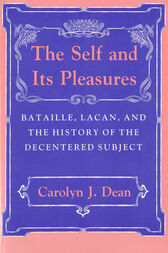 The Self and Its Pleasures: Bataille, Lacan, and the History of the Decentered Subject