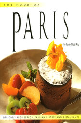 Food of Paris: Authentic Recipes from Parisian Bistros and Restaurants