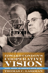 Edward Condon's Cooperative Vision: Science, Industry, and Innovation in Modern America