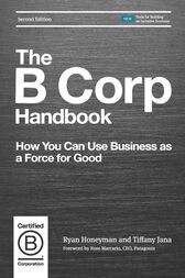 The B Corp Handbook, Second Edition: How You Can Use Business as a Force for Good
