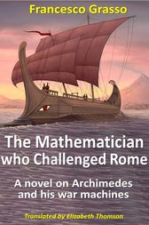 The Mathematician who Challenged Rome: A novel on Archimedes and his war machines